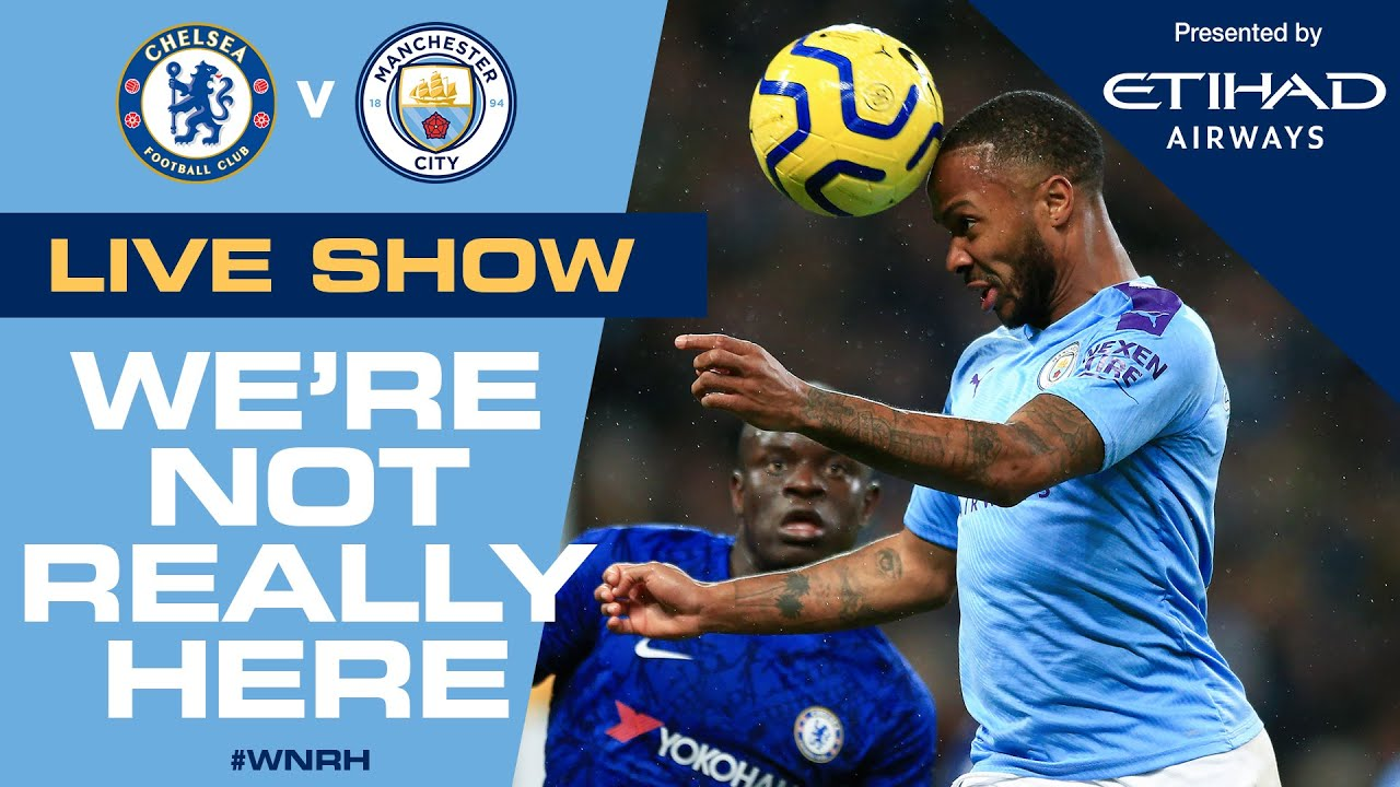 LIVE!  CHELSEA v MAN CITY | 'We're Not Really Here' Pre-Match Show #WNRH