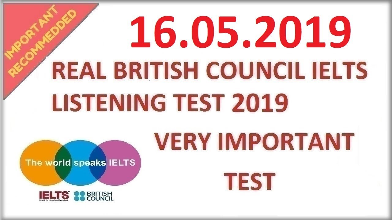 🔊🎧🙌 NEW BRITISH COUNCIL IELTS LISTENING TEST WITH ANSWERS – 16.05.2019