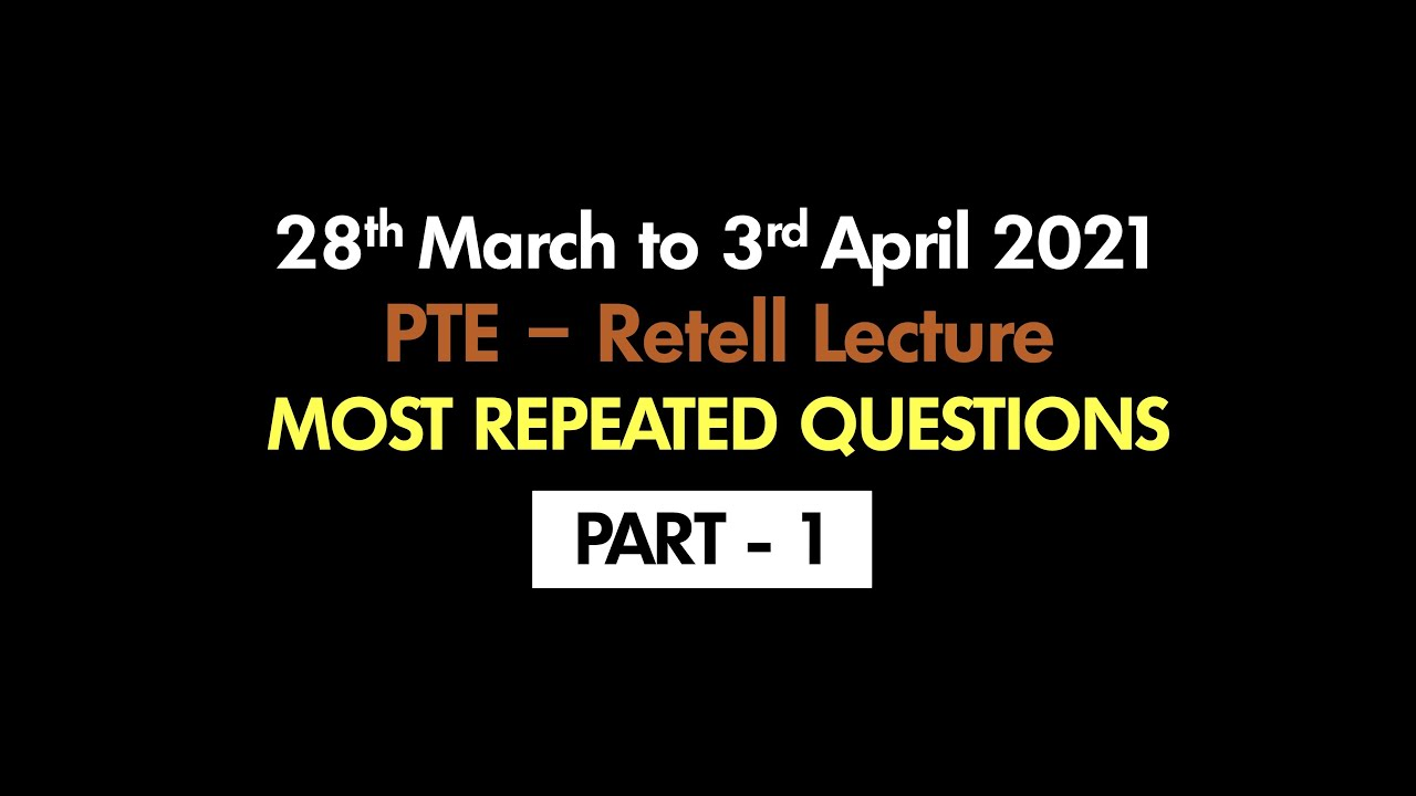 March Edition | Retell Lecture (Part-1) | Most Repeated Questions | PTE 2021 ©