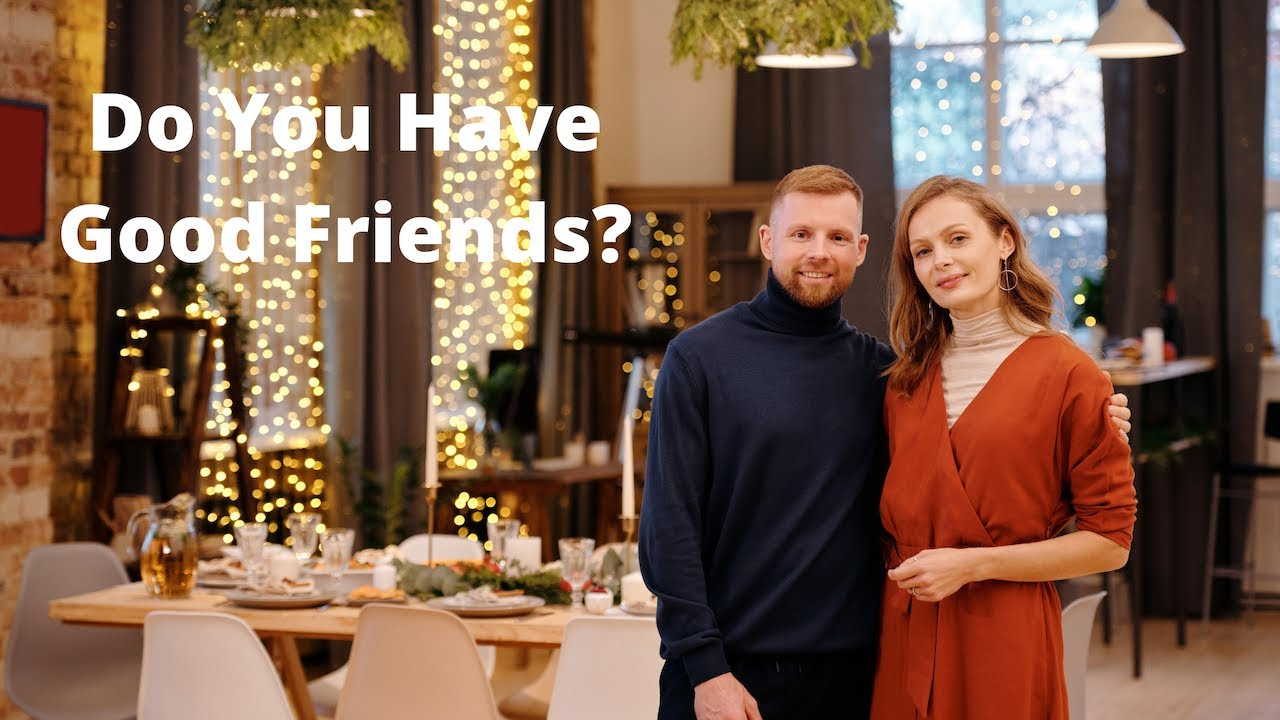Do You Have Good Friends? [2021] (Complete) How To Have And Be A Good Friend Step By Step